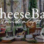 Cheese Bar – Un nou trend în industria evenimentelor